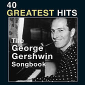 The George Gershwin Songbook: 40 Greatest Hits by Various Artists
