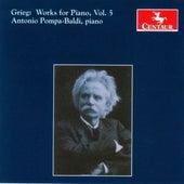 Grieg: Works for Piano, Vol. 5 by Antonio Pompa-Baldi