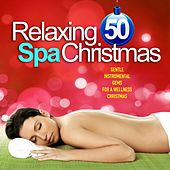 Relaxing Spa Christmas (50 Gentle Instrumental Gems for a Wellness Christmas) by Various Artists