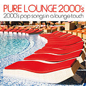 Pure Lounge 2000's (2000's Pop Songs In A Lounge Touch) by Various Artists