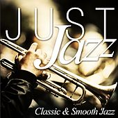 Just Jazz... Classic & Smooth Jazz by Various Artists