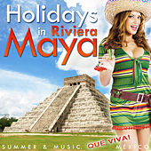 Holidays in Riviera Maya. Summer and Music. Que Viva!! Mexico by Various Artists