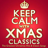 Keep Calm With Xmas Classics - The Greatest Christmas Hits & Classic Songs by Various Artists