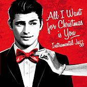 All I Want for Christmas Is You (Instrumental Jazz) by Various Artists