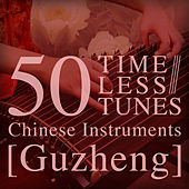 50 Timeless Tunes: Chinese Instruments - Guzheng by Various Artists