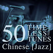 50 Timeless Tunes: Chinese Jazz by Various Artists