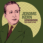 Jerome Kern Songbook: The Song Is You by Various Artists