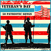 Veterans Day: 50 Patriotic Songs by Various Artists