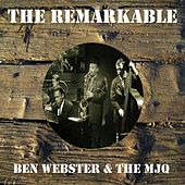 The Remarkable Ben Webster the Mjq by Ben Webster