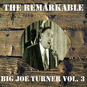 The Remarkable Big Joe Turner, Vol. 3 by Big Joe Turner