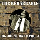 The Remarkable Big Joe Turner, Vol. 4 by Big Joe Turner