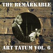 The Remarkable Art Tatum, Vol. 6 by Art Tatum
