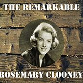 The Remarkable Rosemary Clooney by Rosemary Clooney