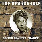 The Remarkable Sister Rosetta Tharpe by Sister Rosetta Tharpe