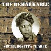The Remarkable Sister Rosetta Tharpe by Sister Rosetta Tharpe