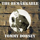 The Remarkable Tommy Dorsey by Tommy Dorsey
