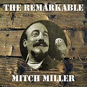 The Remarkable Mitch Miller by Mitch Miller