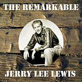 The Remarkable Jerry Lee Lewis by Jerry Lee Lewis