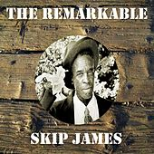 The Remarkable Skip James by Skip James