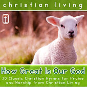 How Great Is Our God: 30 Classic Christian Hymns for Praise and Worship from Christian Living by Various Artists