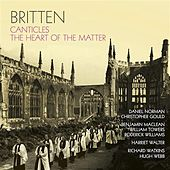 Britten: Canticles - The Heart of the Matter by Various Artists