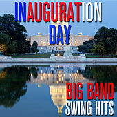 Inauguration Day - Big Band Swing Hits by Various Artists