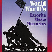 World War II's Favorite Memories: Big Band, Swing And Jive by Various Artists