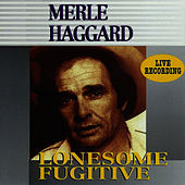 Lonesome Fugitive: Live by Merle Haggard