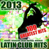 Latin Club Hits 2013 Greatest Hits (Kuduro, Reggaeton, Salsa, Bachata, Merengue, Mambo, Cubaton) by Various Artists