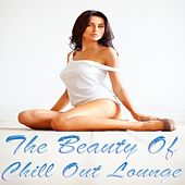 The Beauty of Chill Out Lounge (Finest Chillout Ambient Affairs) by Various Artists