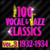 100 Vocal & Jazz Classics - Vol. 3 (1932-1934) by Various Artists