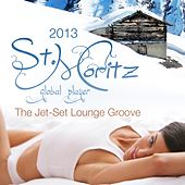 Global Player St.Moritz 2013 (The Jet-Set Winter Lounge Groove) by Various Artists
