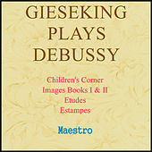 Gieseking Plays Debussy: Children's Corner, Images, Etudes, Estampes by Walter Gieseking