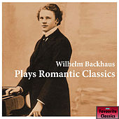 Wilhelm Backhaus Plays Romantic Classics by Wilhelm Backhaus