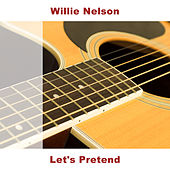 Let's Pretend by Willie Nelson