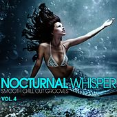 Nocturnal Whisper - Smooth Chill Out Grooves, Vol. 4 by Various Artists