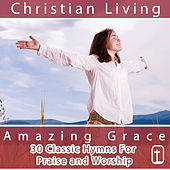 Amazing Grace: 30 Classic Christian Hymns for Praise and Worship from Christian Living by Various Artists
