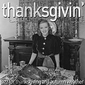 Thanksgivin' - A Selection of Relaxing Jazz for Thanksgiving and Autumn Weather Like My Favorite Things, Autumn in New York, My Funny Valentine, And Parker's Mood! by Various Artists
