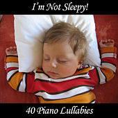 I'm Not Sleepy: 40 Piano Lullabies by Pianissimo Brothers