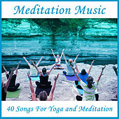 Meditation Music: 40 Songs for Yoga and Meditation by Various Artists