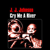 Cry Me a River by J.J. Johnson