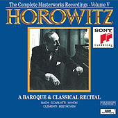 Horowitz: The Complete Masterworks Recordings Vol. V; A Baroque & Classical Recital by Vladimir Horowitz