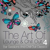 The Art of Lounge and Chill Out, Vol. 4 (Bar Sessions and Chill Out Classics) by Various Artists
