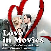 Love in Movies (A Romantic Collection from Great Cinema Classics) by Various Artists