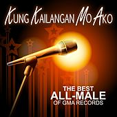 Kung Kailangan Mo Ako (The Best All-Male Of Gma Records) by Various Artists