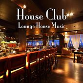 House Club - Lounge House Music by Various Artists