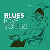 Blues Love Songs by Various Artists