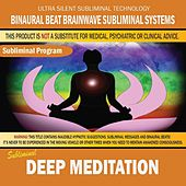 Deep Meditation by Binaural Beat Brainwave Subliminal Systems