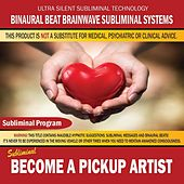 Become a Pickup Artist by Binaural Beat Brainwave Subliminal Systems