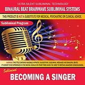 Becoming a Singer by Binaural Beat Brainwave Subliminal Systems